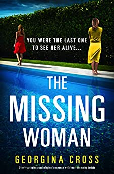The Missing Woman: Utterly gripping psychological suspense with heart-thumping twists by [Georgina Cross]