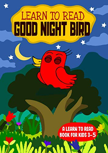 Learn to Read : Good Night Bird - A Learn to Read Book for Kids 3-5: An early reading book for kindergarten kids and preschoolers