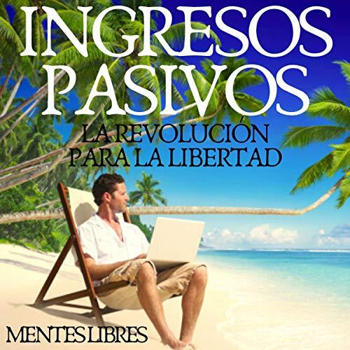 Ingresos Pasivos: La Revolución Para La Libertad [Passive Income: The Revolution for Freedom] cover art
