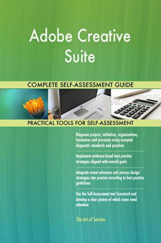 Adobe Creative Suite All-Inclusive Self-Assessment - More than 700 Success Criteria, Instant Visual Insights, Comprehensive Spreadsheet Dashboard, Auto-Prioritized for Quick Results