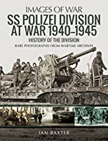 SS Polizei at War 1940–1945: A History of the Division: Rare Photographs from Wartime Archives (Images of War)