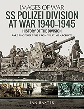 SS Polizei at War 1940–1945  A History of the Division  Images of War
