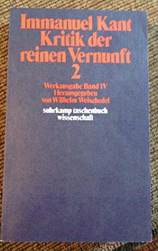 Immanuel Kant Werkausgabe Band III und IV: Kritik der reinen Vernunft 1 und 2