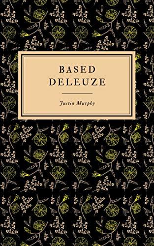 Based Deleuze: The Reactionary Leftism of Gilles Deleuze (Based Philosophers Book 1) (English Edition)