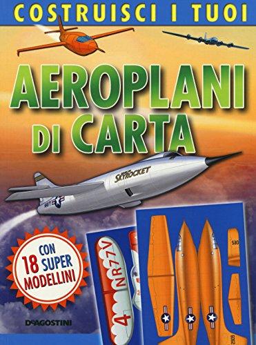Costruisci i tuoi aeroplani di carta. Ediz. illustrata. Con gadget