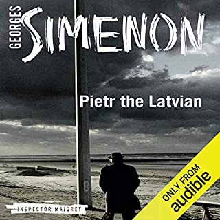 Pietr the Latvian     Inspector Maigret, Book 1              By:                                                                                                                                 Georges Simenon,                                                                                        David Bellos (translator)                               Narrated by:                                                                                                                                 Gareth Armstrong                      Length: 3 hrs and 57 mins     176 ratings     Overall 4.0