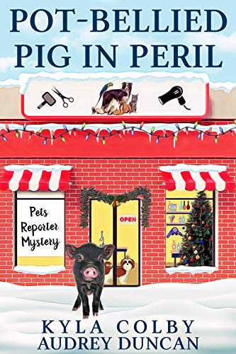 Pot-Bellied Pig in Peril: A Humorous Cozy Mystery for Animal Lovers (Pets Reporter Cozy Mystery Book 3) by [Kyla Colby, Audrey Duncan]
