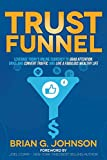 Trust Funnel: Leverage Today's Online Currency to Grab...
