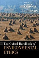 The Oxford Handbook of Environmental Ethics (Oxford Handbooks)
