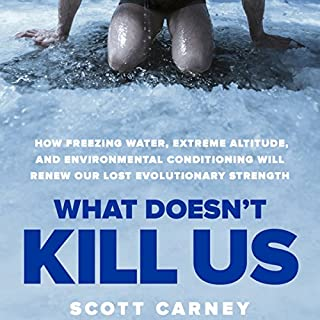 What Doesn't Kill Us     How Freezing Water, Extreme Altitude and Environmental Conditioning Will Renew Our Lost Evolutionary Strength              De :                                                                                                                                 Scott Carney                               Lu par :                                                                                                                                 Scott Carney                      Durée : 9 h et 31 min     13 notations     Global 4,4