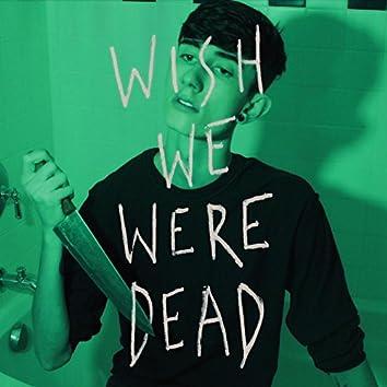 Wish We Were Dead