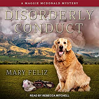 Disorderly Conduct     A Maggie McDonald Mystery, Book 4              Written by:                                                                                                                                 Mary Feliz                               Narrated by:                                                                                                                                 Rebecca Mitchell                      Length: 8 hrs and 47 mins     Not rated yet     Overall 0.0