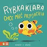 Rybka Klara chce mieć przyjaciela: Książka o smutku