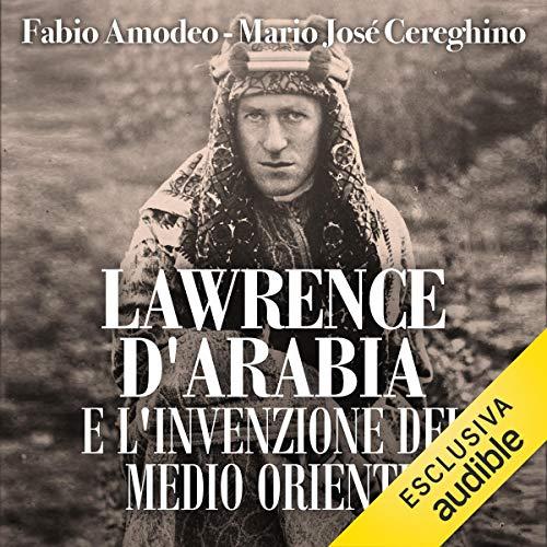 Lawrence d'Arabia e l'invenzione del Medio Oriente                   De :                                                                                                                                 Mario Josè Cereghino,                                                                                        Fabio Amodeo                               Lu par :                                                                                                                                 Dario Penne                      Durée : 7 h et 10 min     Pas de notations     Global 0,0