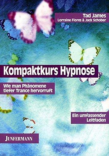 Kompaktkurs Hypnose: Wie man Phänomene tiefer Trance hervorruft. Ein umfassender Leitfaden