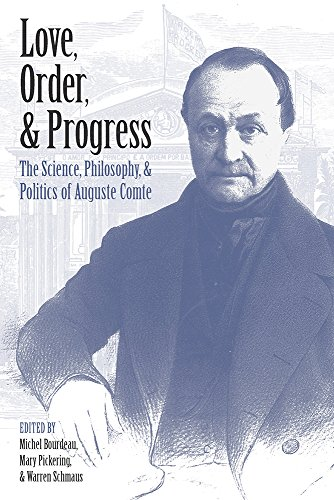 Love, Order, and Progress: The Science, Philosophy, and Politics of Auguste Comte