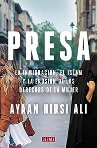 Presa: La inmigración, el islam y la erosión de los derechos de la mujer par Ayaan Hirsi Ali