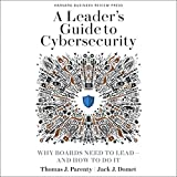 A Leader's Guide to Cybersecurity: Why Boards Need to Lead - and How to Do It