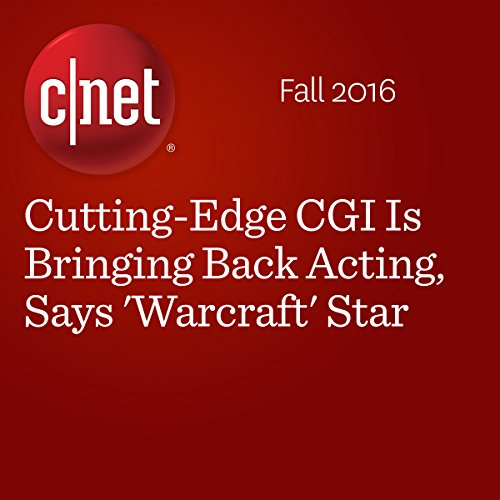Cutting-Edge CGI Is Bringing Back Acting, Says 'Warcraft' Star cover art