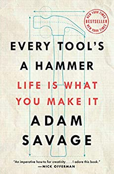 Every Tool s a Hammer  Life Is What You Make It