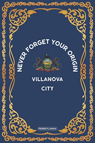 NEVER FORGET YOUR ORIGIN VILLANOVA:: Pennsylvania ,Lined Notebook perfect journal gift 6x9 120 pages