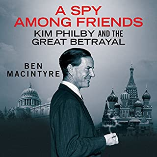 A Spy Among Friends: Kim Philby and the Great Betrayal                   By:                                                                                                                                 Ben Macintyre                               Narrated by:                                                                                                                                 Michael Tudor Barnes                      Length: 12 hrs and 31 mins     62 ratings     Overall 4.9