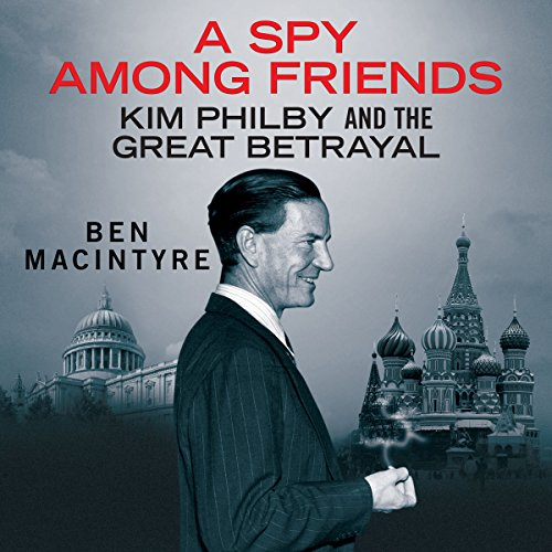 A Spy Among Friends: Kim Philby and the Great Betrayal audiobook cover art