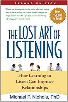 The Lost Art of Listening, Second Edition: How Learning to Listen Can Improve Relationships by [Michael P. Nichols]