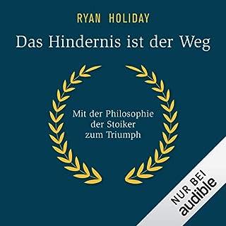 Das Hindernis ist der Weg: Mit der Philosophie der Stoiker zum Triumph                   Autor:                                                                                                                                 Ryan Holiday                               Sprecher:                                                                                                                                 Sebastian Walch                      Spieldauer: 4 Std. und 39 Min.     385 Bewertungen     Gesamt 4,4