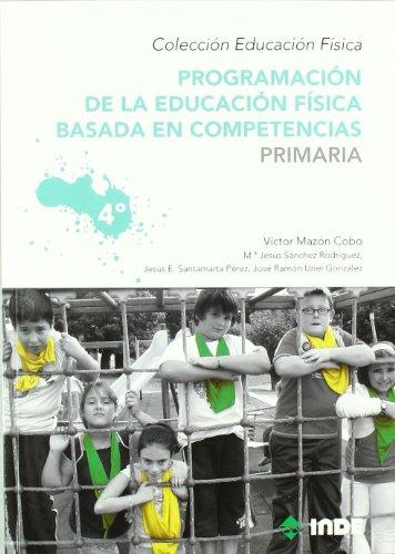 Programación de la educación física basada en competencias. Primaria. 4º (Educación Física... Programación y diseño curricular en Primaria) - 9788497292542: 963