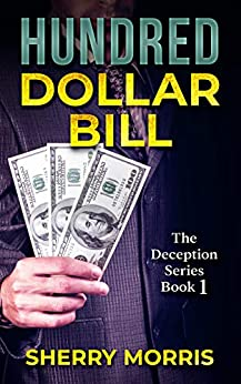 Hundred Dollar Bill (The Deception Series Book 1) by [Sherry Morris]
