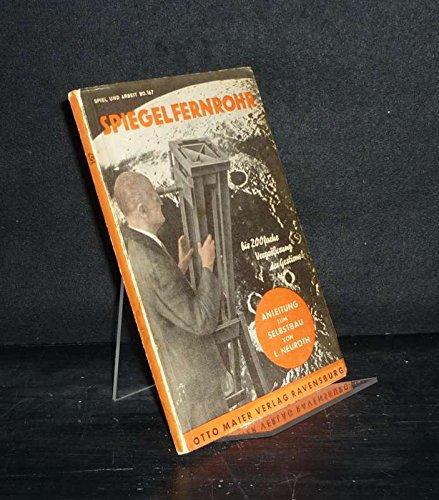 Der Bau eines Spiegel-Fernrohres. Eine Anleitung zur Selbstherstellung für Liebhaber-Astronomen und solche, die es werden wollen. Von L. Neuroth. (= Der Sammlung