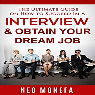 The Ultimate Guide on How to Succeed In A Interview & Obtain Your Dream Job cover art