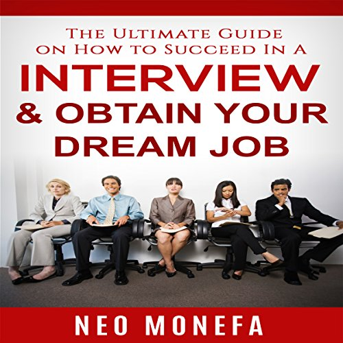 The Ultimate Guide on How to Succeed In A Interview & Obtain Your Dream Job audiobook cover art