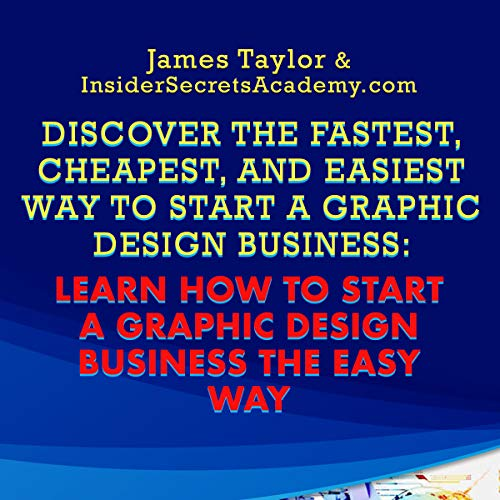 Discover the Fastest, Cheapest, and Easiest Way to Start a Graphic Design Business audiobook cover art