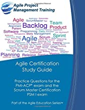 Agile Certification Study Guide: Practice Questions for the  PMI-ACP exam and the  Scrum Master Certification  PSM I exam (Part of the Agile Education Series) (Volume 5)