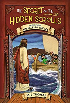 The Secret of the Hidden Scrolls: Miracles by the Sea, Book 8 by [M. J. Thomas]