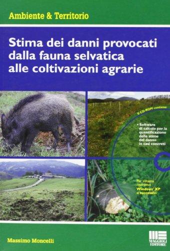 Stima dei danni provocati dalla fauna selvatica alle coltivazioni agrarie. Con CD-ROM