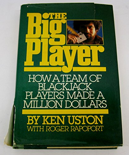 The Big Player : How a Team of Blackjack Players Made a Million Dollars / by Ken Uston, with Roger Rapoport