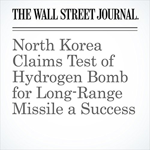 North Korea Claims Test of Hydrogen Bomb for Long-Range Missile a Success copertina