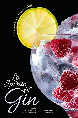 Lo spirito del gin. Storia, aneddoti, tendenze e cocktail