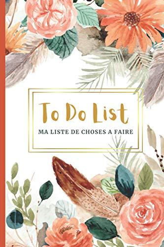 TO DO LIST - Ma liste de choses à faire: Organisateur de liste de tâches | To do list carnet planner | 123 pages | 15,24 x 22,86 cm | Couverture Flexible | Thème floral et plumes, Boho chic.