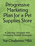 Progressive Marketing Plan for a Pet Supplies Store: A Detailed Template with Innovative Growth Strategies