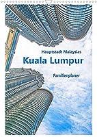 Hauptstadt Malaysias - Kuala Lumpur - Familienplaner (Wandkalender 2022 DIN A3 hoch): Kuala Lumpur - eine faszinierende Grossstadt Asiens. (Planer, 14 Seiten )