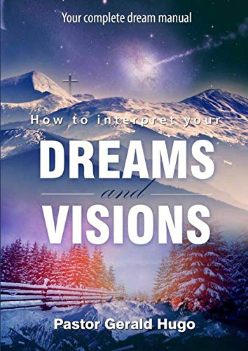 How to Interpret your Dreams and Visions: Your bedside dream manual (English Edition)
