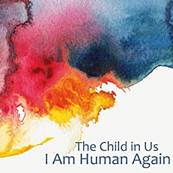 I Am Human Again - The Child in Us