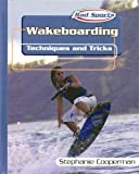 Wakeboarding: Techniques and Tricks (Rad Sports Techniques, Training, and Tricks) - Stephanie Cooperman