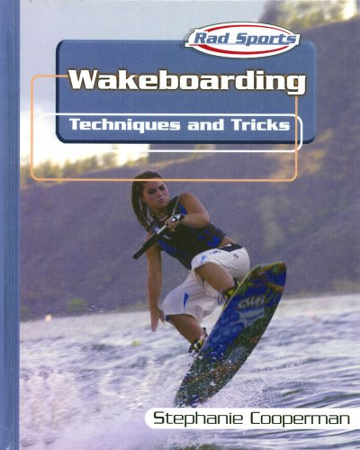 Wakeboarding: Techniques and Tricks (Rad Sports Techniques, Training, and Tricks)