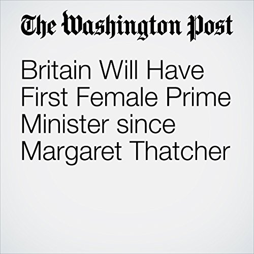 Britain Will Have First Female Prime Minister since Margaret Thatcher audiobook cover art