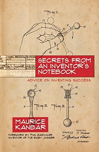 Secrets from an Inventor's Notebook: Advice on Inventing Success - from the creator of SKYY Vodka, the D-Fuzz-It sweater comb, and scores of innovative products (English Edition)